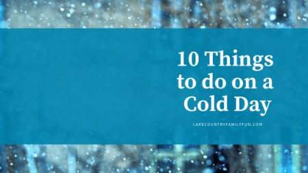 10 Ideas For A 'Cold' Day 10 Things to do on a cold day lake country family fun waukesha wisconsin