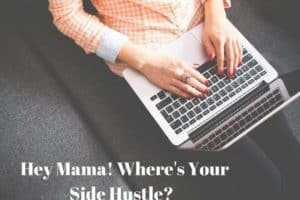 Hey Mama! Where's Your side hustle