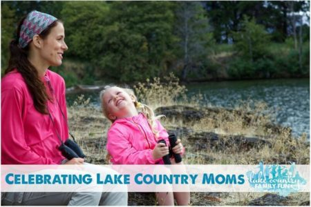 Celebrating Lake Country Moms Lake Country Family Fun
