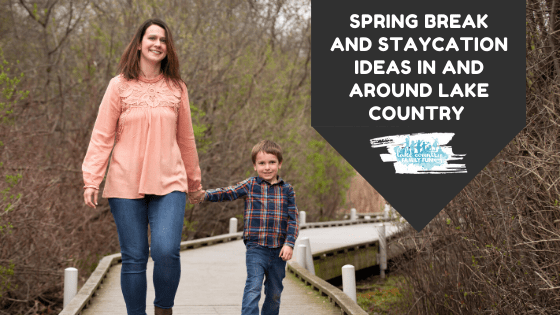 Spring Break and Staycation Guide in and around Lake Country