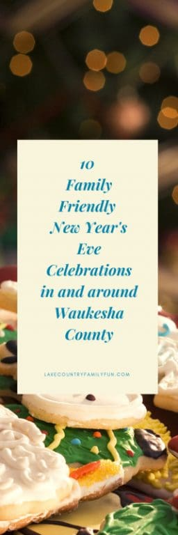 Family Friendly New Year's Eve Celebrations in and around Waukesha County
