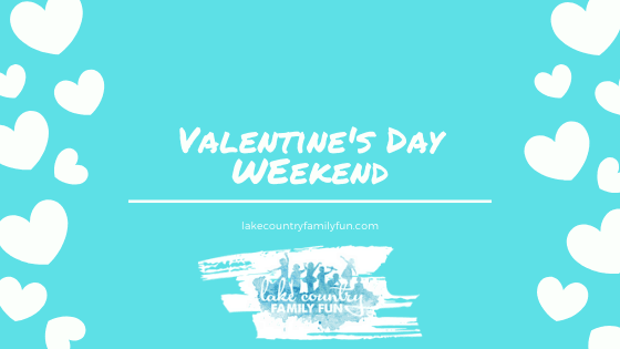 Valentine's Day Weekend Guide Lake Country Family Fun Waukesha County