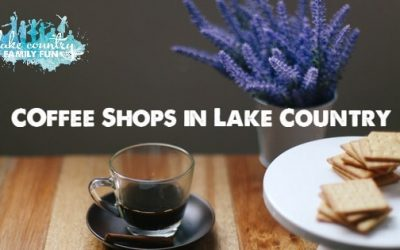 Coffee Shops in Lake Country Family Fun